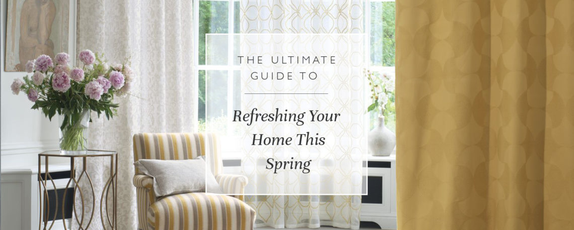 The Ultimate Guide To Refreshing Your Home This Spring