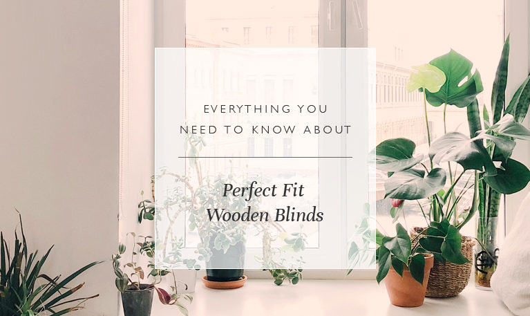 Everything You Need To Know About Perfect Fit Wooden Blinds