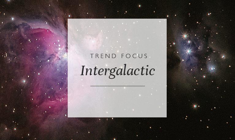 Trend Focus: Intergalactic