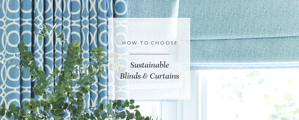 How to choose sustainable blinds and curtains